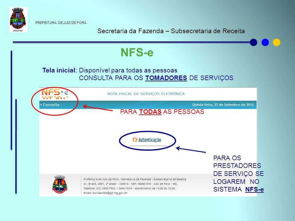 PREFEITURA DE JUIZ DE FORA Secretaria da Fazenda – Subsecretaria de Receita NFS-e Tela inicial: Disponível para todas as pessoas CONSULTA PARA OS TOMA