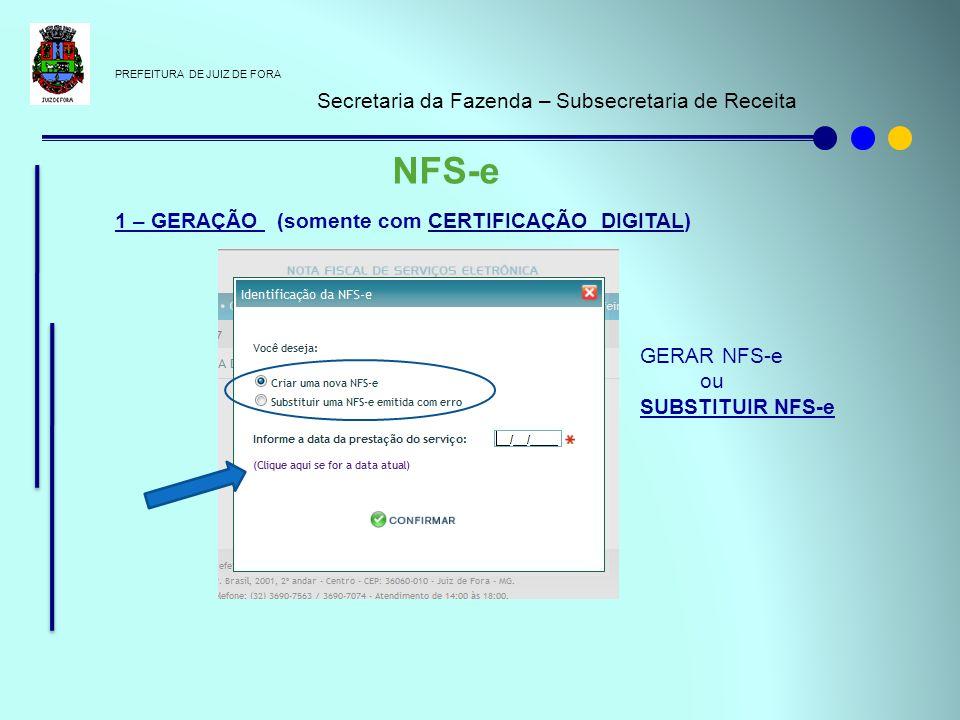PREFEITURA DE JUIZ DE FORA Secretaria da Fazenda – Subsecretaria de Receita NFS-e 1 – GERAÇÃO (somente com CERTIFICAÇÃO DIGITAL) GERAR NFS-e ou SUBSTI