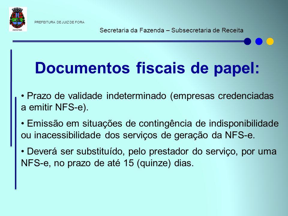 PREFEITURA DE JUIZ DE FORA Secretaria da Fazenda – Subsecretaria de Receita Prazo de validade indeterminado (empresas credenciadas a emitir NFS-e). Em