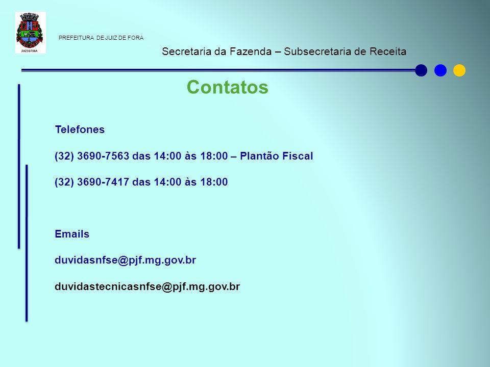 PREFEITURA DE JUIZ DE FORA Secretaria da Fazenda – Subsecretaria de Receita Contatos Telefones (32) 3690-7563 das 14:00 às 18:00 – Plantão Fiscal (32)