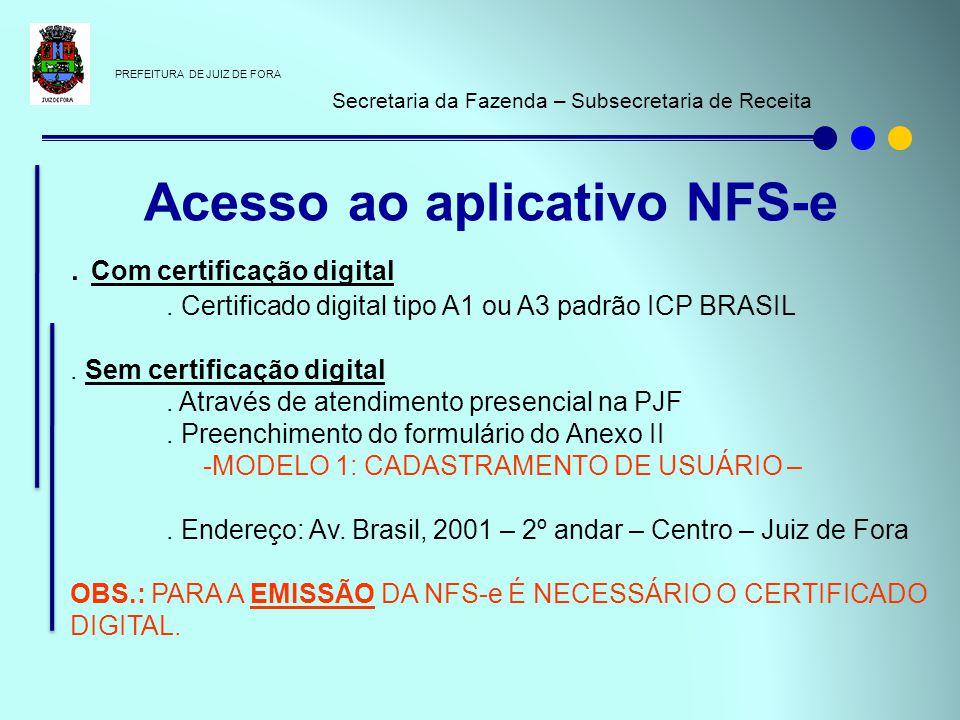 PREFEITURA DE JUIZ DE FORA Secretaria da Fazenda – Subsecretaria de Receita. Com certificação digital. Certificado digital tipo A1 ou A3 padrão ICP BR