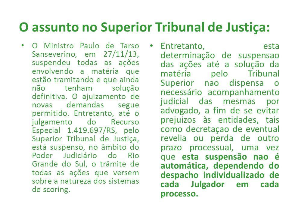 O assunto no Superior Tribunal de Justiça: O Ministro Paulo de Tarso Sanseverino, em 27/11/13, suspendeu todas as ações envolvendo a matéria que estão
