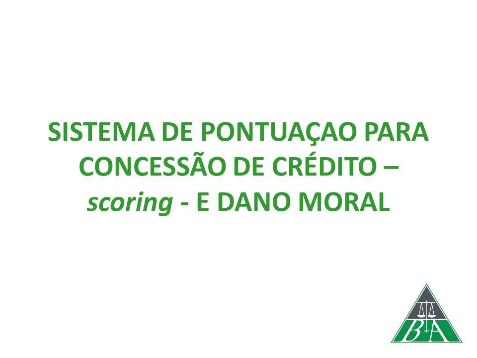 SISTEMA DE PONTUAÇAO PARA CONCESSÃO DE CRÉDITO – scoring - E DANO MORAL