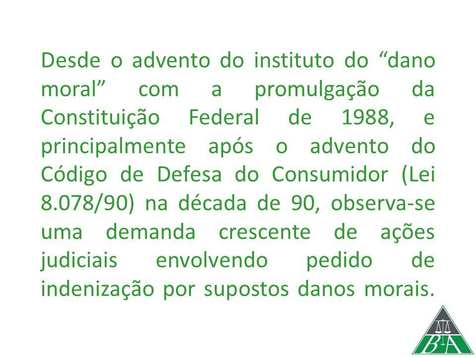 """Desde o advento do instituto do """"dano moral"""" com a promulgação da Constituição Federal de 1988, e principalmente após o advento do Código de Defesa do"""