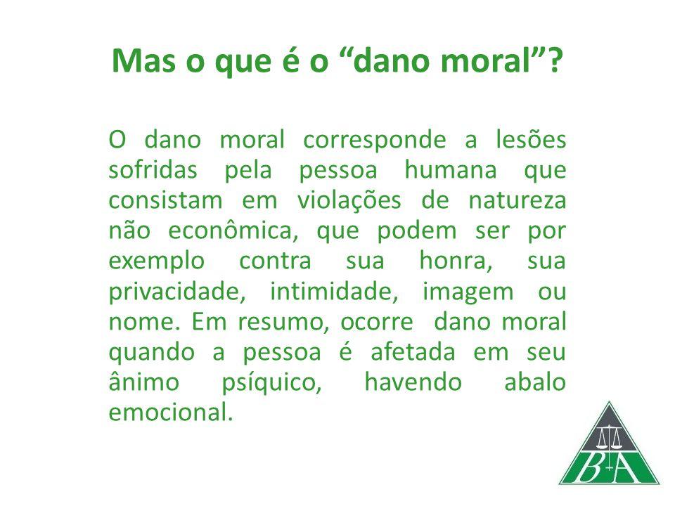 """Mas o que é o """"dano moral""""? O dano moral corresponde a lesões sofridas pela pessoa humana que consistam em violações de natureza não econômica, que po"""