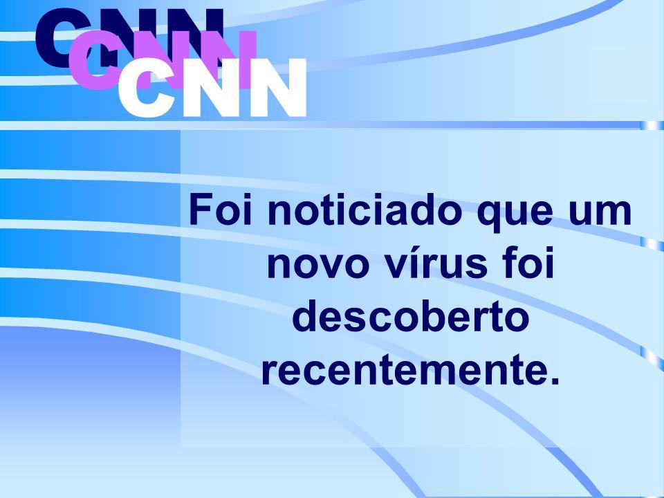 Foi noticiado que um novo vírus foi descoberto recentemente. CNN
