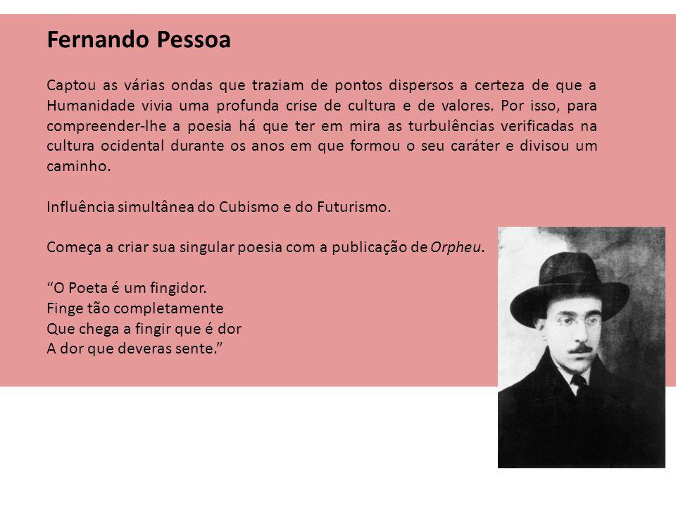 Fernando Pessoa Captou as várias ondas que traziam de pontos dispersos a certeza de que a Humanidade vivia uma profunda crise de cultura e de valores.