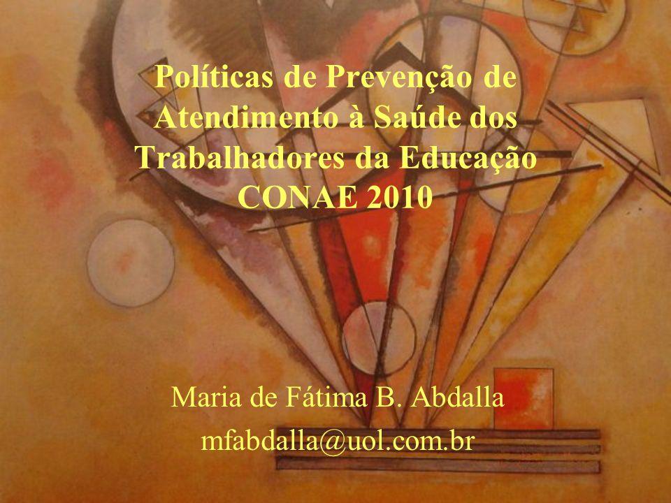 Políticas de Prevenção de Atendimento à Saúde dos Trabalhadores da Educação CONAE 2010 Maria de Fátima B.