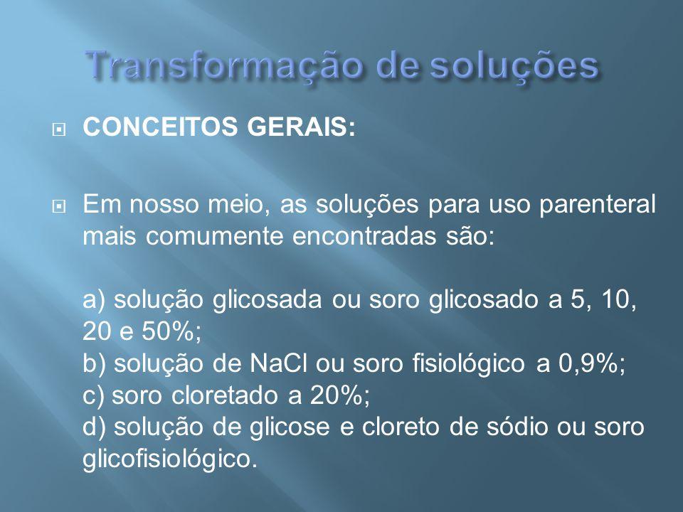  CONCEITOS GERAIS:  Em nosso meio, as soluções para uso parenteral mais comumente encontradas são: a) solução glicosada ou soro glicosado a 5, 10, 2