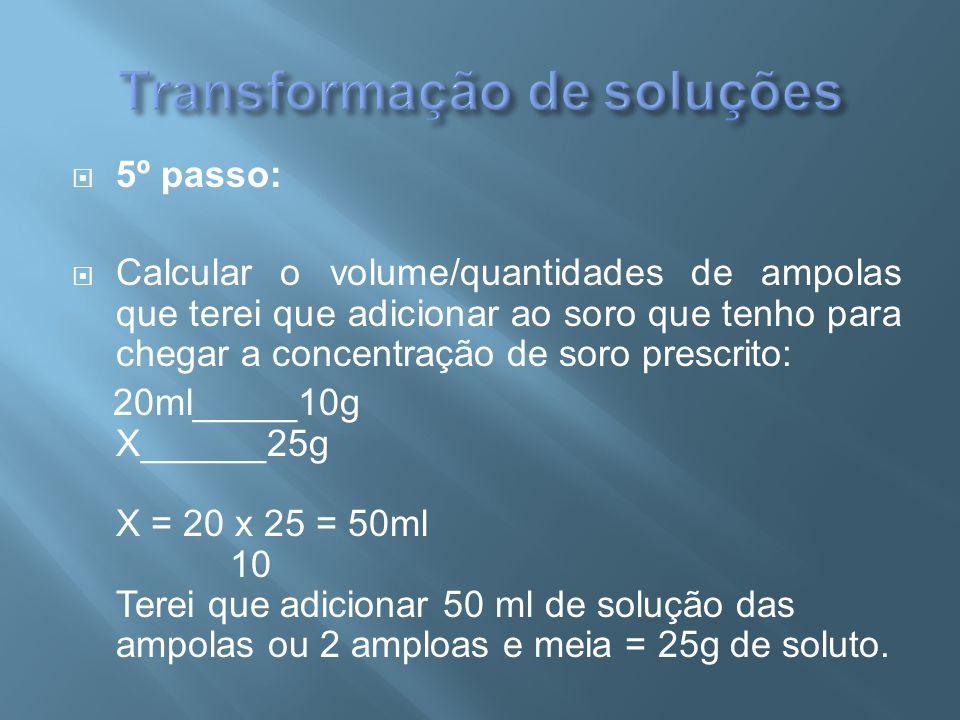  5º passo:  Calcular o volume/quantidades de ampolas que terei que adicionar ao soro que tenho para chegar a concentração de soro prescrito: 20ml___