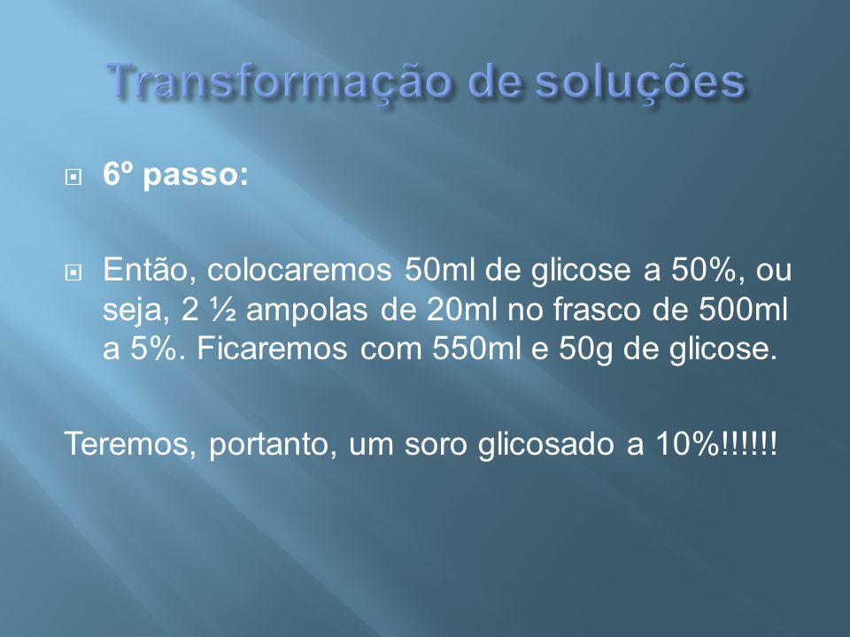  6º passo:  Então, colocaremos 50ml de glicose a 50%, ou seja, 2 ½ ampolas de 20ml no frasco de 500ml a 5%. Ficaremos com 550ml e 50g de glicose. Te