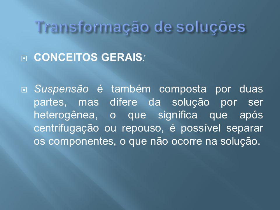  CONCEITOS GERAIS:  Suspensão é também composta por duas partes, mas difere da solução por ser heterogênea, o que significa que após centrifugação o