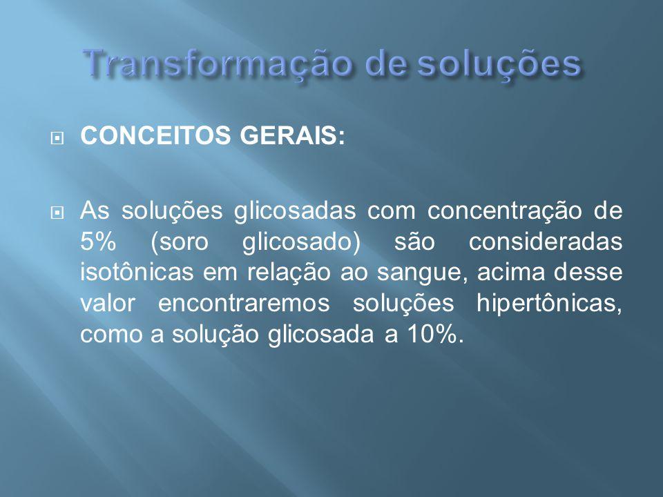  CONCEITOS GERAIS:  As soluções glicosadas com concentração de 5% (soro glicosado) são consideradas isotônicas em relação ao sangue, acima desse val