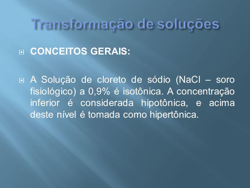  CONCEITOS GERAIS:  A Solução de cloreto de sódio (NaCl – soro fisiológico) a 0,9% é isotônica. A concentração inferior é considerada hipotônica, e