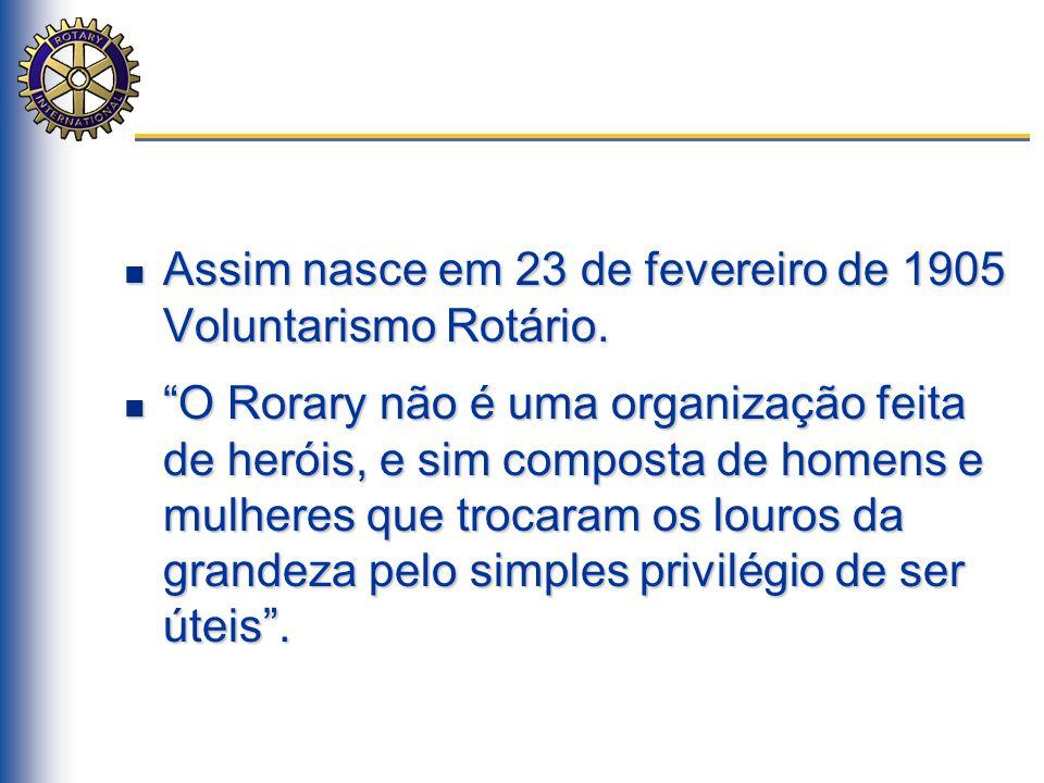 """Assim nasce em 23 de fevereiro de 1905 Voluntarismo Rotário. Assim nasce em 23 de fevereiro de 1905 Voluntarismo Rotário. """"O Rorary não é uma organiza"""