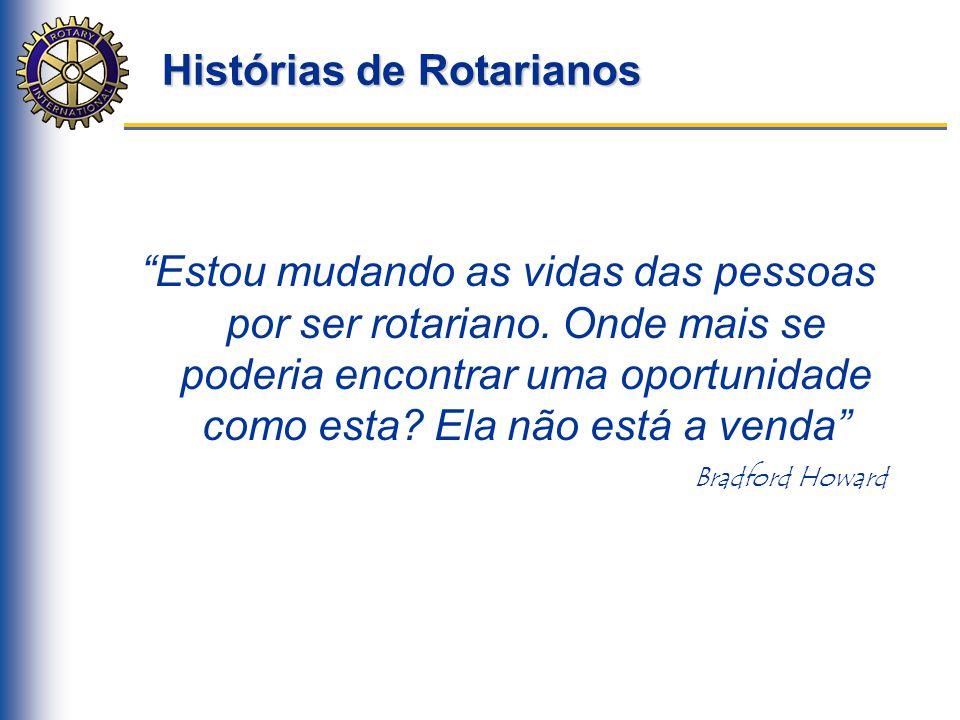 """Histórias de Rotarianos """"Estou mudando as vidas das pessoas por ser rotariano. Onde mais se poderia encontrar uma oportunidade como esta? Ela não está"""