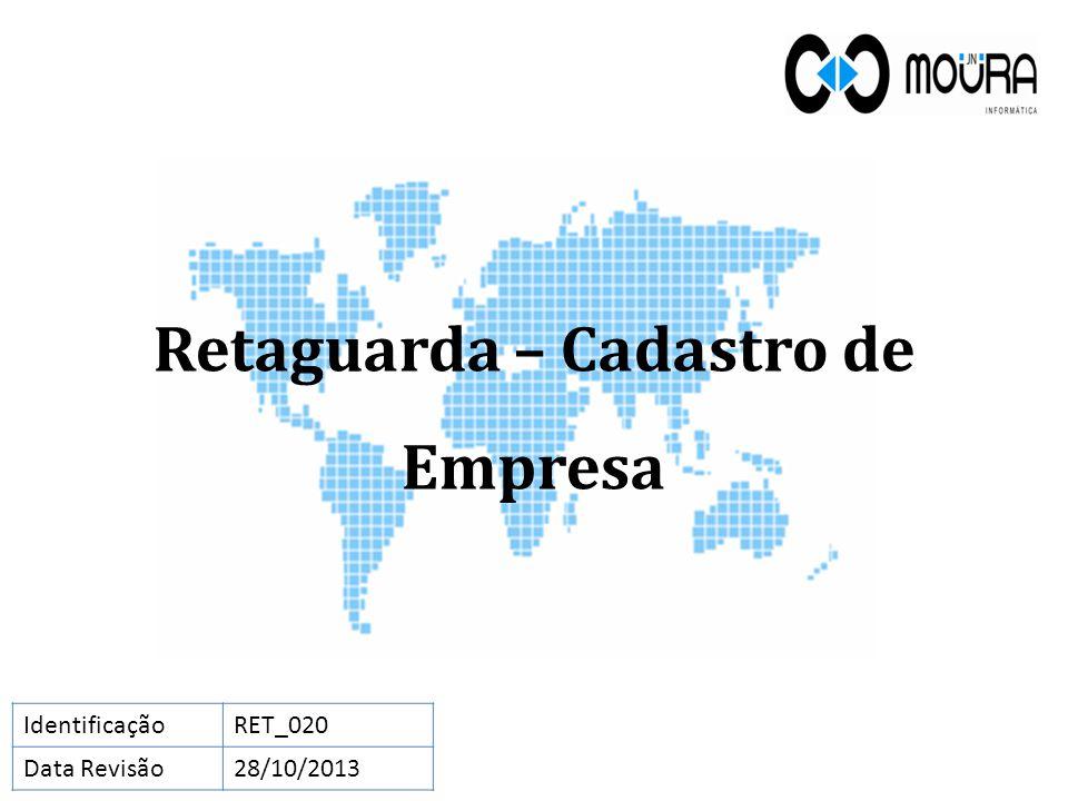 Retaguarda – Cadastro de Empresa IdentificaçãoRET_020 Data Revisão28/10/2013