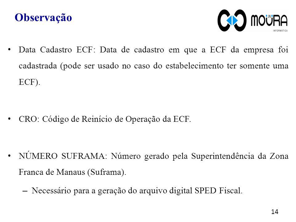 14 Data Cadastro ECF: Data de cadastro em que a ECF da empresa foi cadastrada (pode ser usado no caso do estabelecimento ter somente uma ECF).