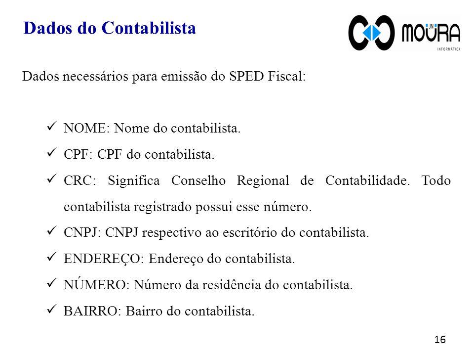Dados necessários para emissão do SPED Fiscal: NOME: Nome do contabilista.