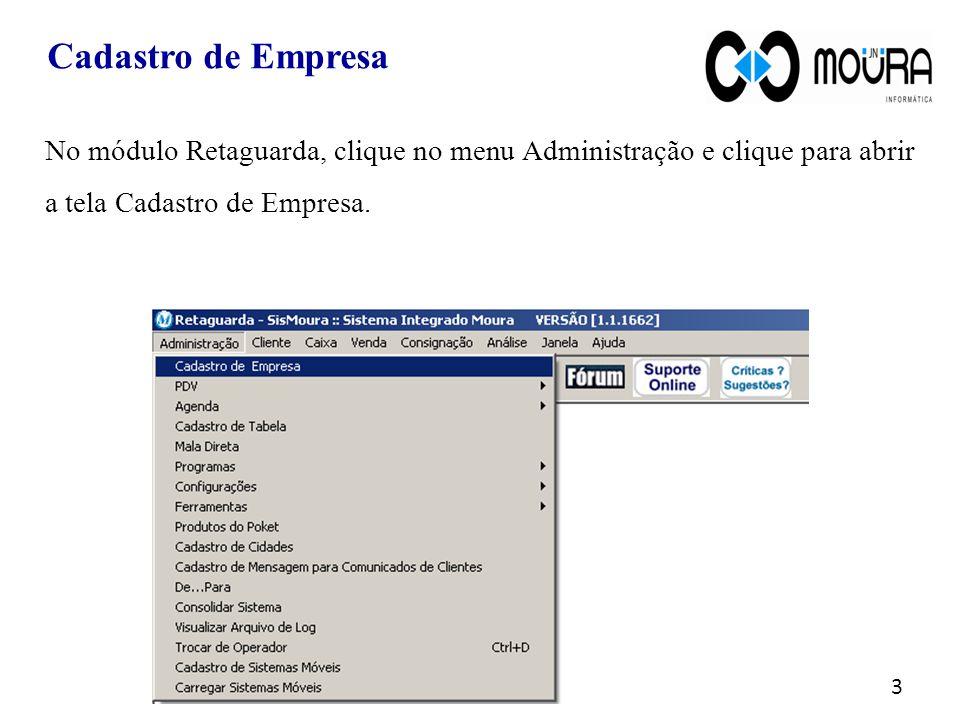 Cadastro de Empresa No módulo Retaguarda, clique no menu Administração e clique para abrir a tela Cadastro de Empresa.