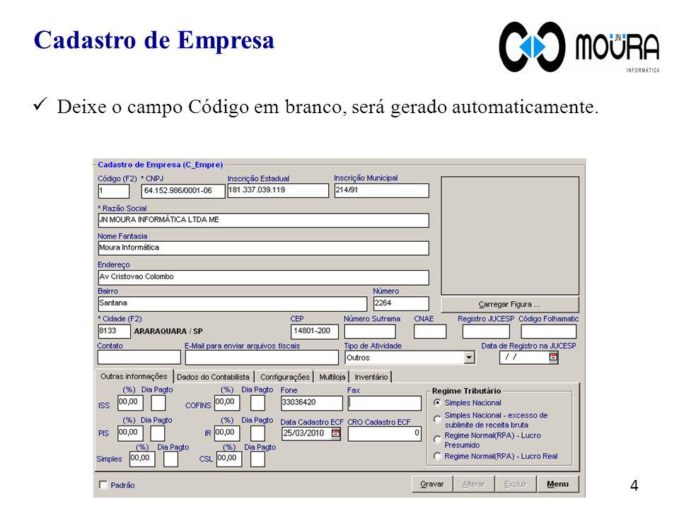 Cadastro de Empresa Deixe o campo Código em branco, será gerado automaticamente. 4
