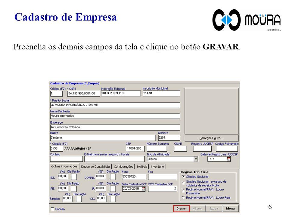 Cadastro de Empresa Preencha os demais campos da tela e clique no botão GRAVAR. 6