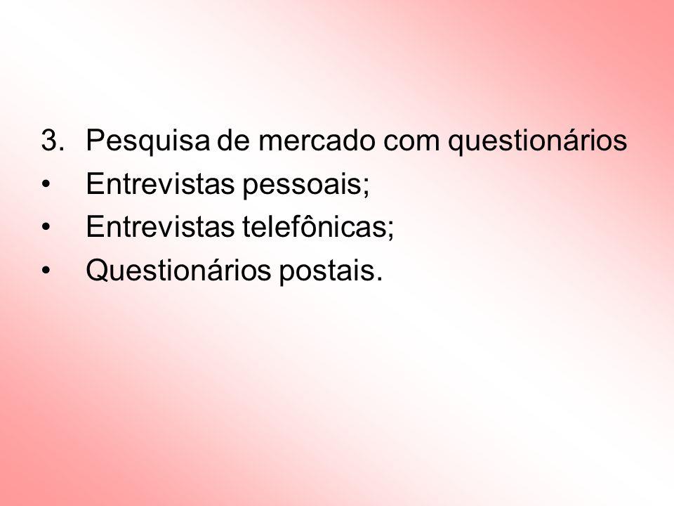 3.Pesquisa de mercado com questionários Entrevistas pessoais; Entrevistas telefônicas; Questionários postais.