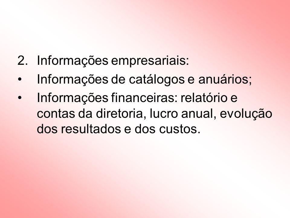 2.Informações empresariais: Informações de catálogos e anuários; Informações financeiras: relatório e contas da diretoria, lucro anual, evolução dos resultados e dos custos.