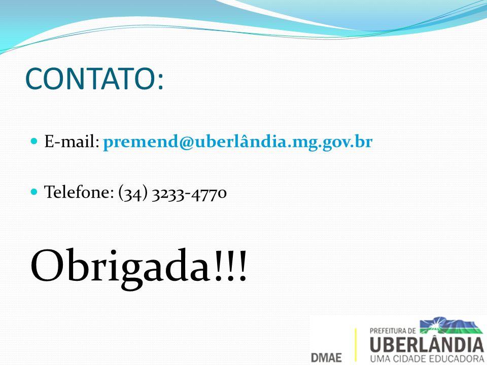 CONTATO: E-mail: premend@uberlândia.mg.gov.br Telefone: (34) 3233-4770 Obrigada!!!
