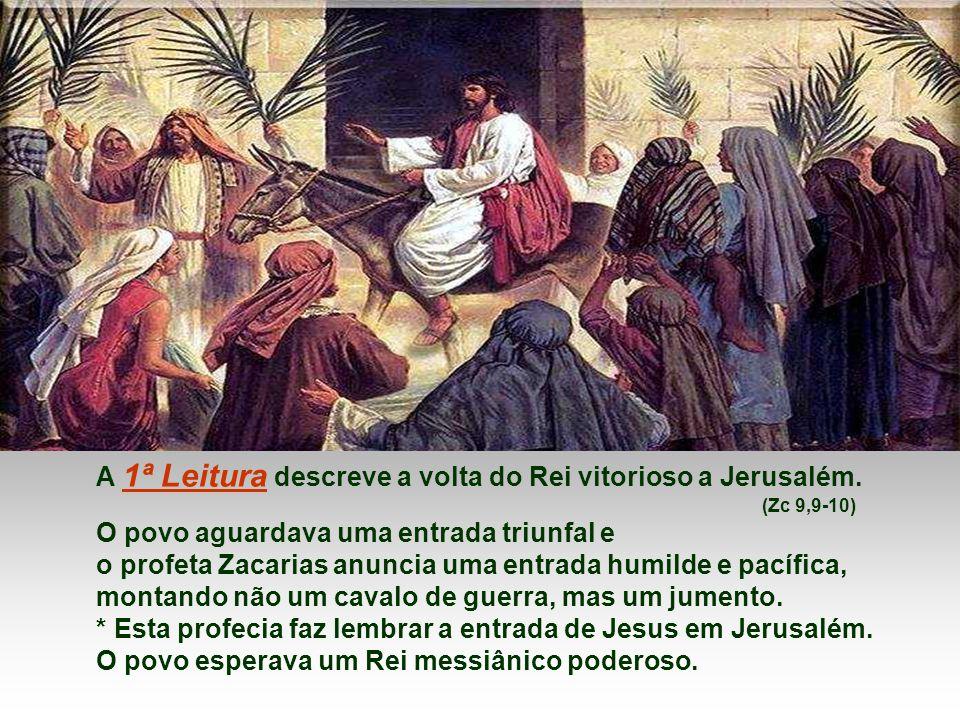 A 1ª Leitura descreve a volta do Rei vitorioso a Jerusalém.