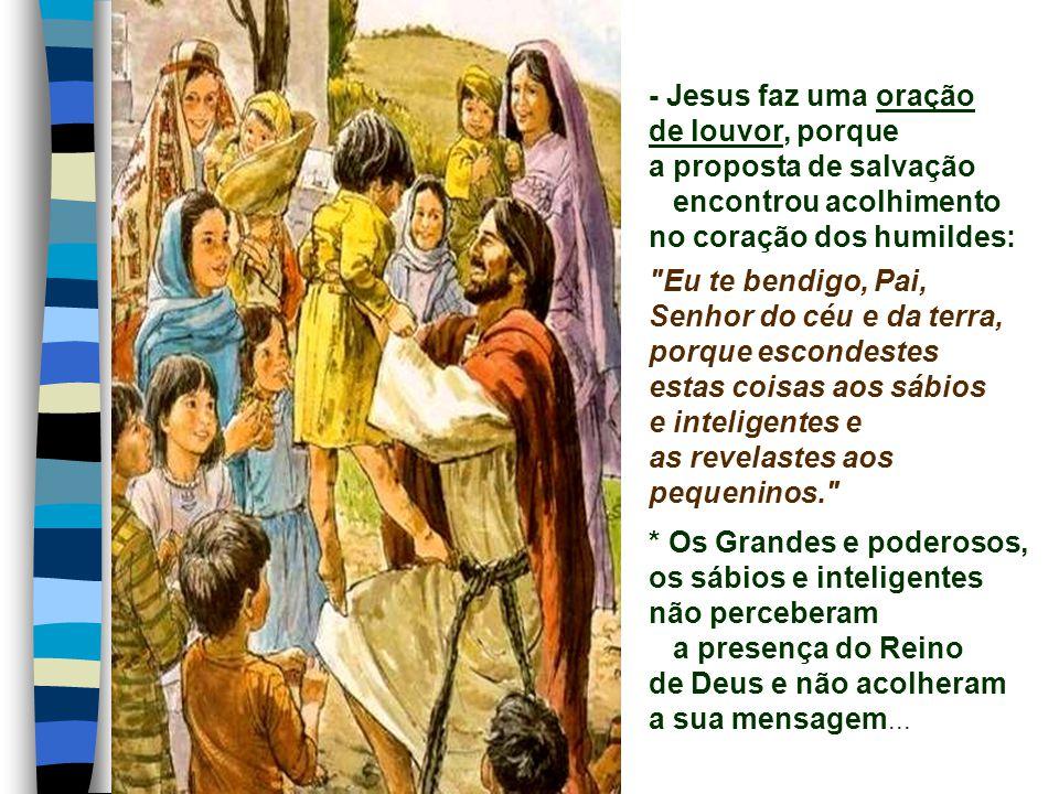 O Evangelho narra o retorno dos Apóstolos da 1ª Missão Apostólica. (Mt 11,25-30) - Os Apóstolos voltam cansados, mas alegres e exultantes, por terem e