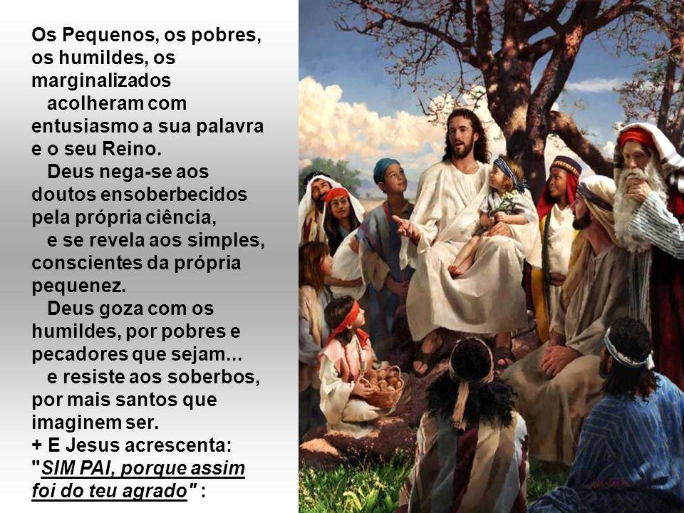 - Jesus faz uma oração de louvor, porque a proposta de salvação encontrou acolhimento no coração dos humildes: