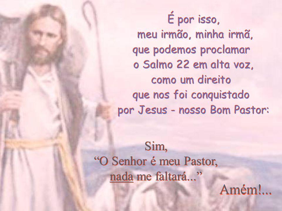 - Sim, na Sua bondade infinita Ele guia os meus passos pelo Espírito Santo pra Casa do Pai.