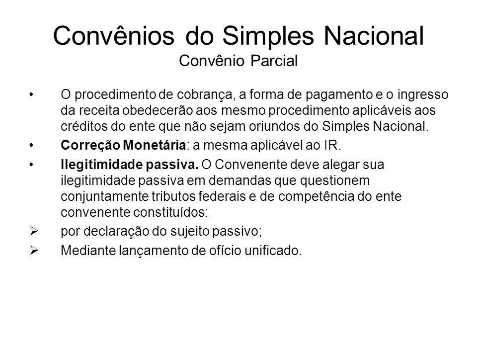 Convênios do Simples Nacional Convênio Parcial O procedimento de cobrança, a forma de pagamento e o ingresso da receita obedecerão aos mesmo procedime