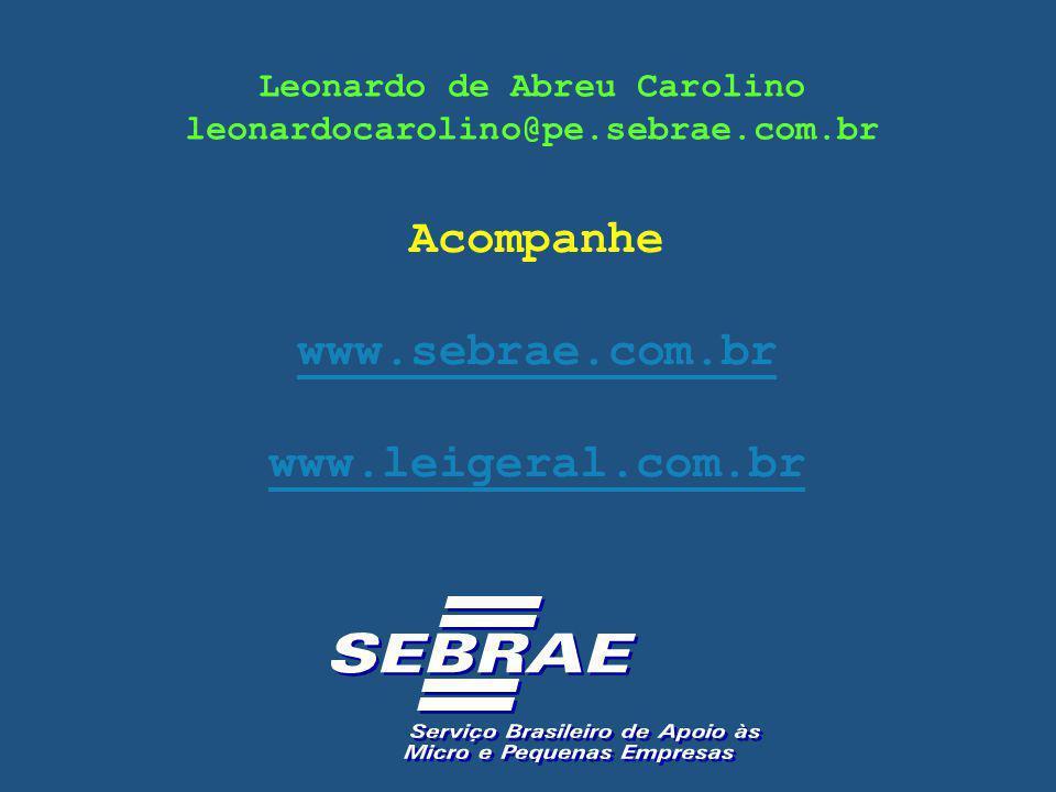 Leonardo de Abreu Carolino leonardocarolino@pe.sebrae.com.br Acompanhe www.sebrae.com.br www.leigeral.com.br