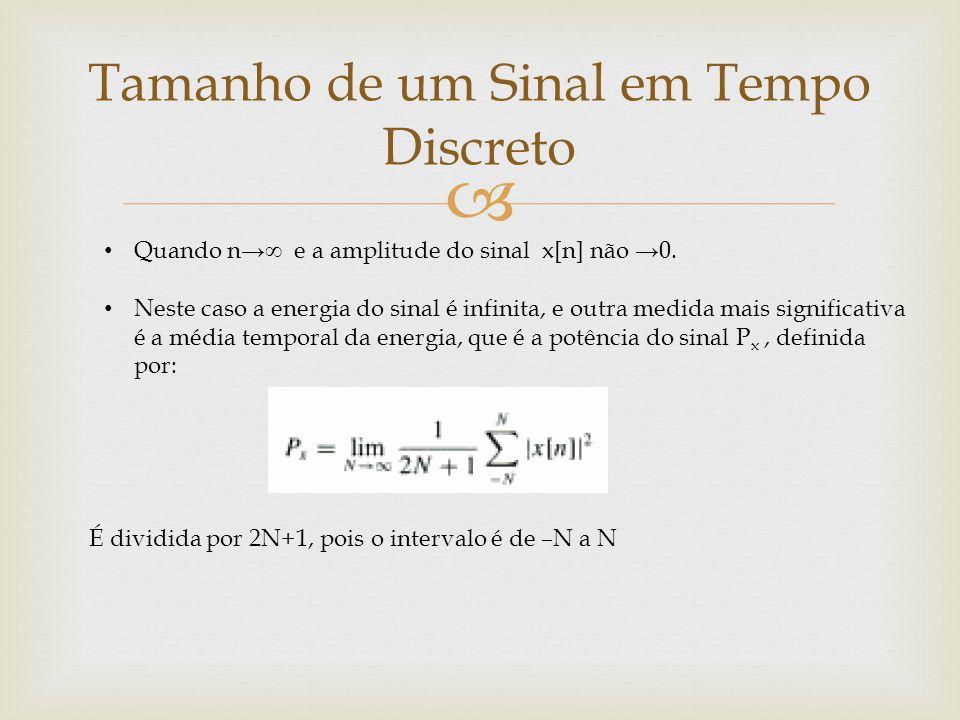  Quando n→∞ e a amplitude do sinal x[n] não →0. Neste caso a energia do sinal é infinita, e outra medida mais significativa é a média temporal da ene