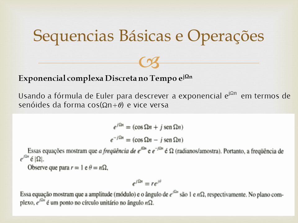  Sequencias Básicas e Operações Usando a fórmula de Euler para descrever a exponencial e j  n em termos de senóides da forma cos(  n+  ) e vice ve