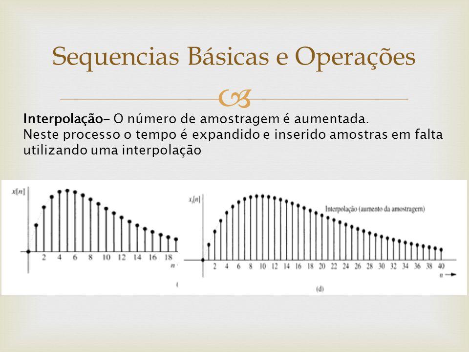  Interpolação- O número de amostragem é aumentada. Neste processo o tempo é expandido e inserido amostras em falta utilizando uma interpolação Sequen