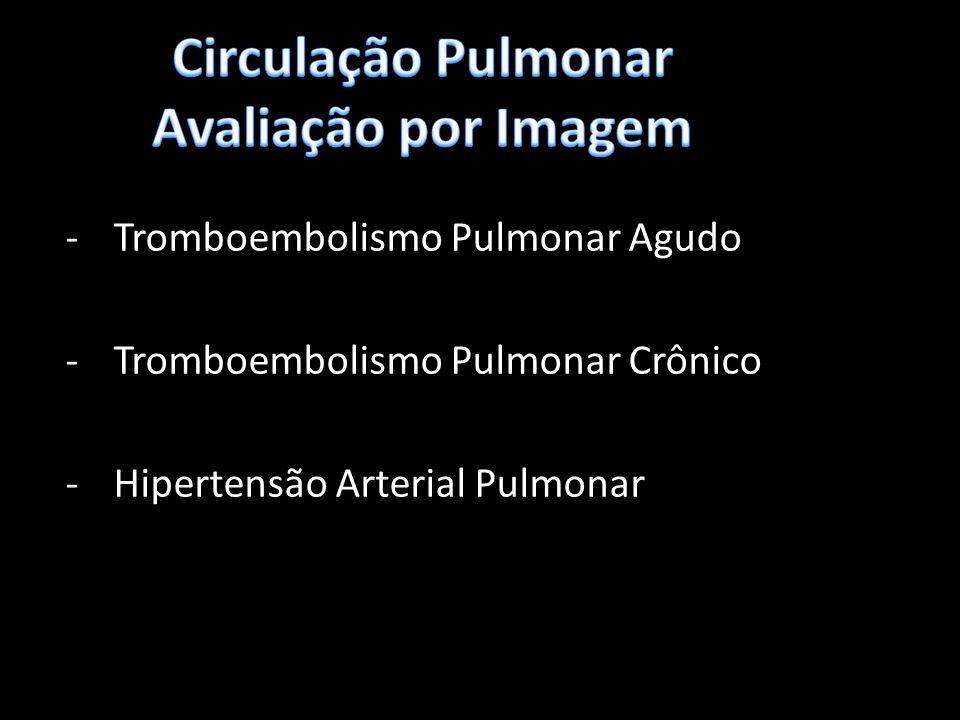 Tomografia Computadorizada - Angiotomografia -Diâmetro artéria pulmonar > 29mm -Relação artéria/brônquio > 1 em ao menos tres lobos -Especificidade – 100%