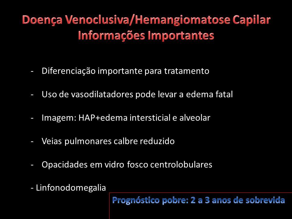 -Diferenciação importante para tratamento -Uso de vasodilatadores pode levar a edema fatal -Imagem: HAP+edema intersticial e alveolar -Veias pulmonare