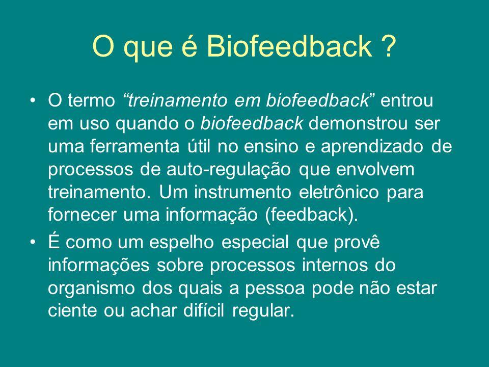 """O que é Biofeedback ? O termo """"treinamento em biofeedback"""" entrou em uso quando o biofeedback demonstrou ser uma ferramenta útil no ensino e aprendiza"""