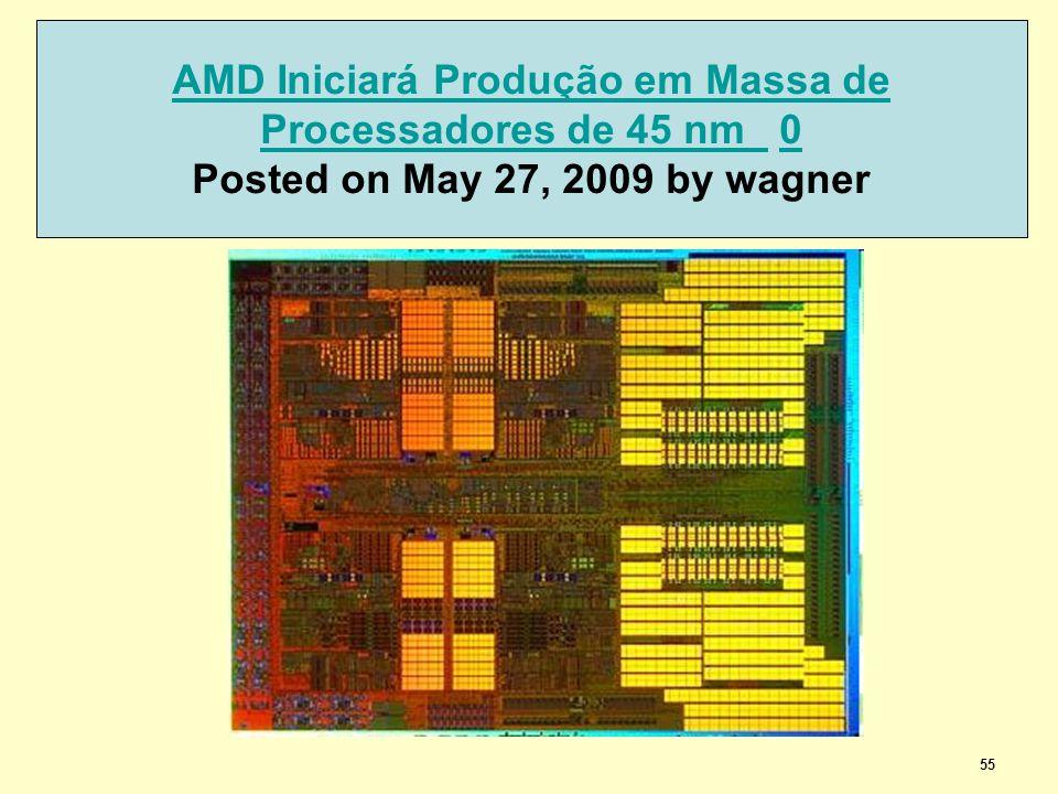 55 AMD Iniciará Produção em Massa de Processadores de 45 nm AMD Iniciará Produção em Massa de Processadores de 45 nm 0 Posted on May 27, 2009 by wagner0