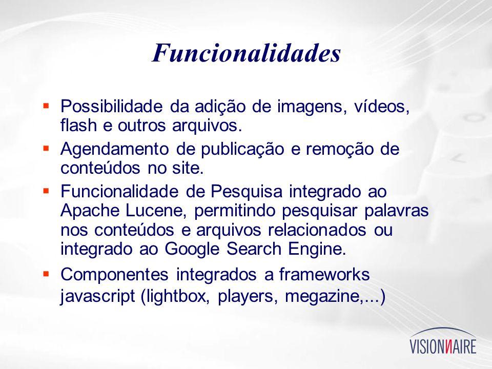 Funcionalidades  Possibilidade da adição de imagens, vídeos, flash e outros arquivos.