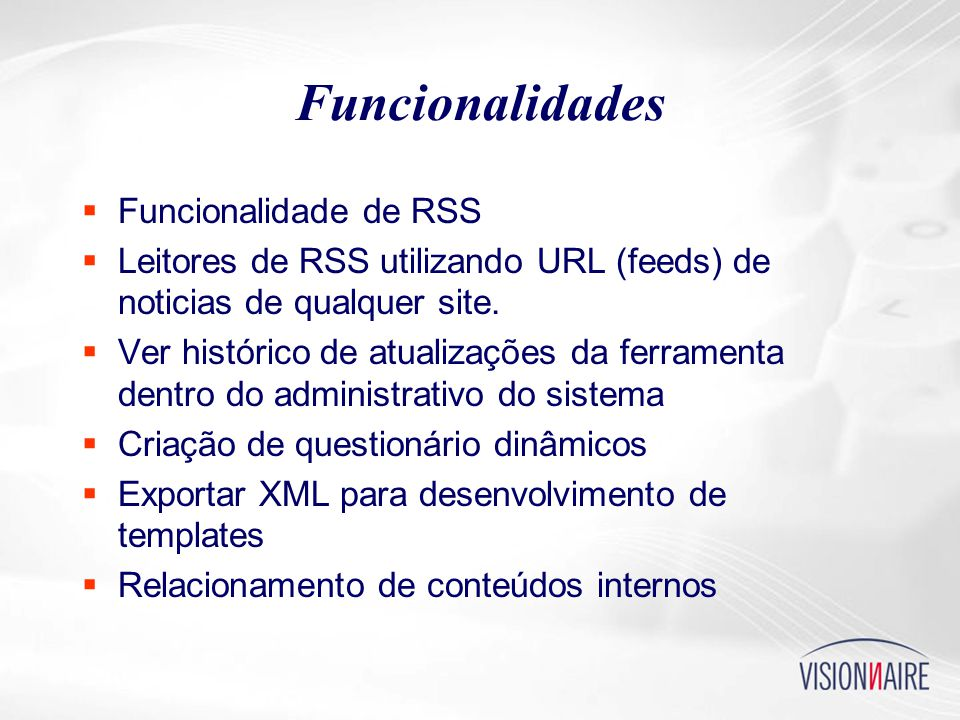 Funcionalidades  Funcionalidade de RSS  Leitores de RSS utilizando URL (feeds) de noticias de qualquer site.