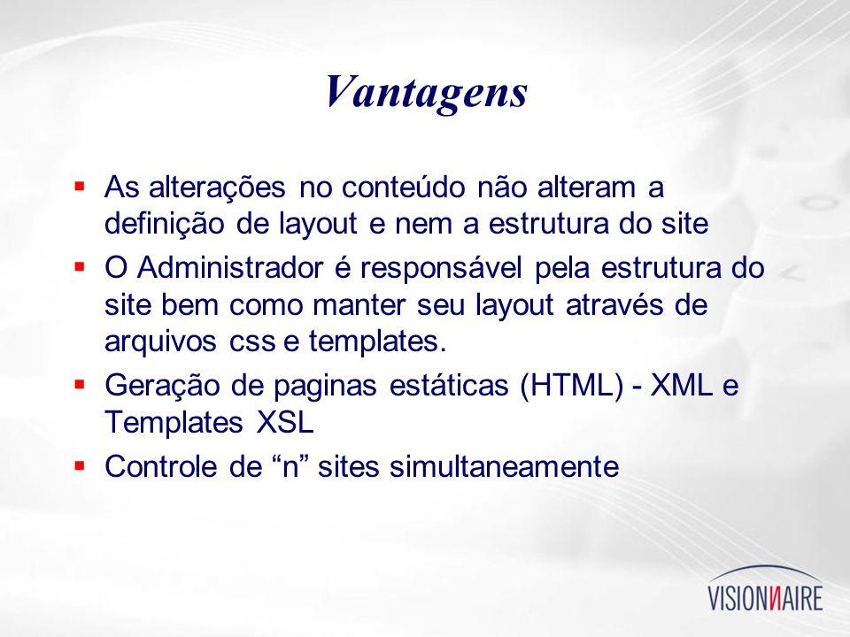 Vantagens  As alterações no conteúdo não alteram a definição de layout e nem a estrutura do site  O Administrador é responsável pela estrutura do site bem como manter seu layout através de arquivos css e templates.