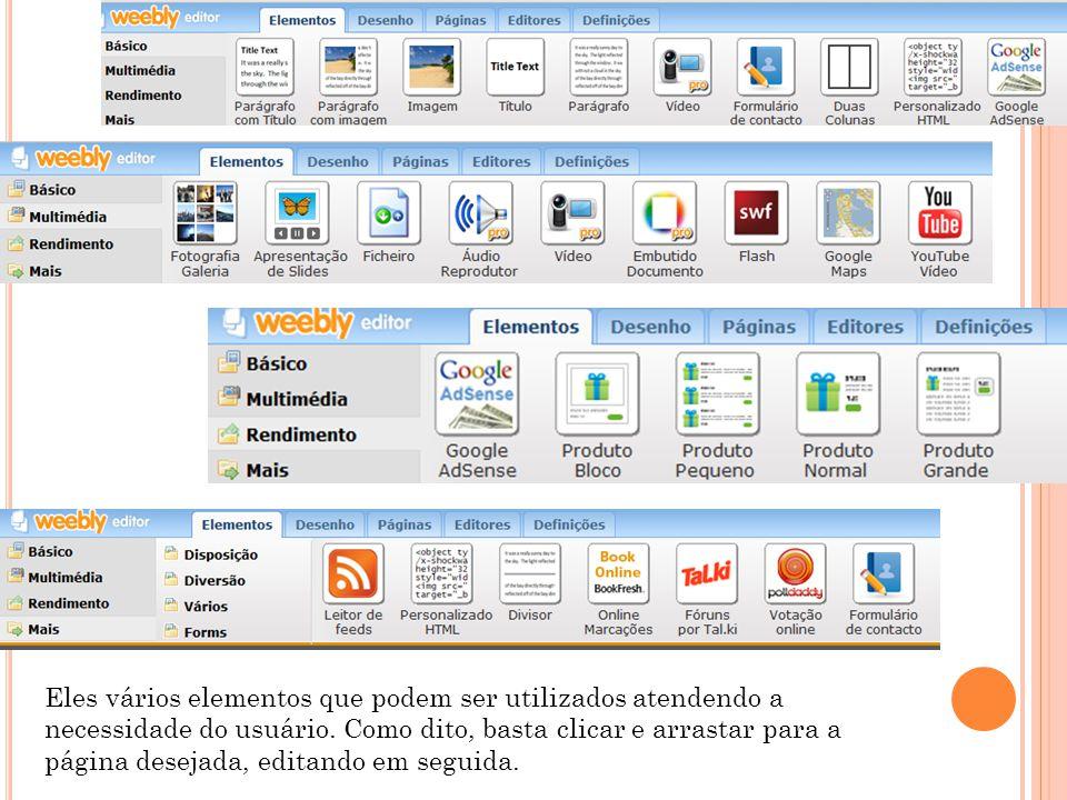 Eles vários elementos que podem ser utilizados atendendo a necessidade do usuário. Como dito, basta clicar e arrastar para a página desejada, editando