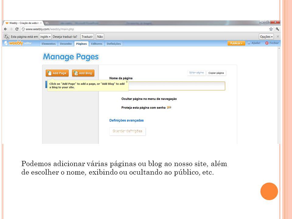 Podemos adicionar várias páginas ou blog ao nosso site, além de escolher o nome, exibindo ou ocultando ao público, etc.