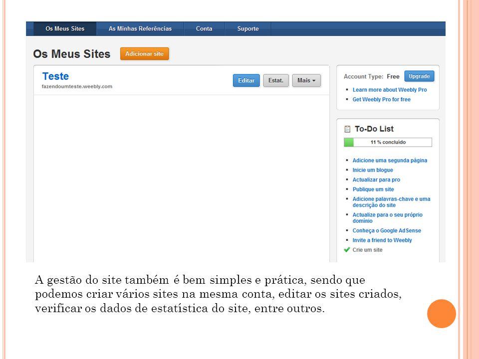 A gestão do site também é bem simples e prática, sendo que podemos criar vários sites na mesma conta, editar os sites criados, verificar os dados de estatística do site, entre outros.
