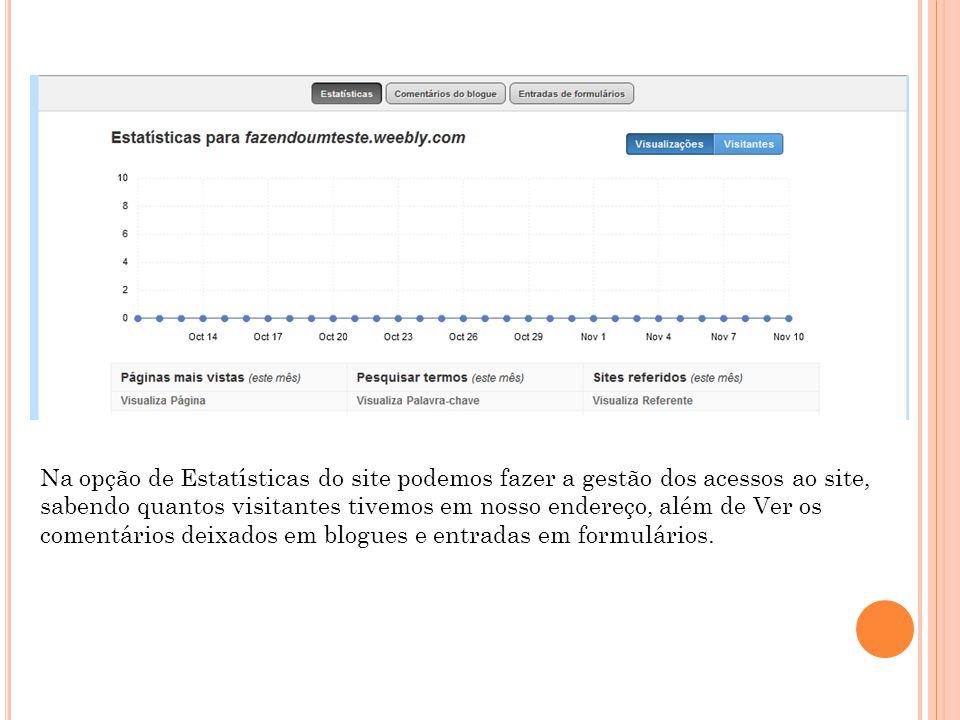 Na opção de Estatísticas do site podemos fazer a gestão dos acessos ao site, sabendo quantos visitantes tivemos em nosso endereço, além de Ver os comentários deixados em blogues e entradas em formulários.