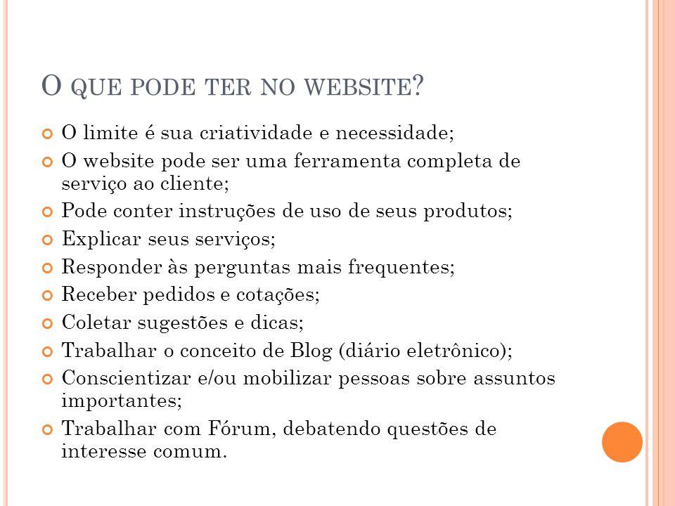 O QUE PODE TER NO WEBSITE ? O limite é sua criatividade e necessidade; O website pode ser uma ferramenta completa de serviço ao cliente; Pode conter i